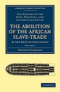 The History of the Abolition of the African Slave-Trade by the British Parliament - Volume 2