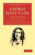 George Eliot's Life, as Related in Her Letters and Journals - Volume 1