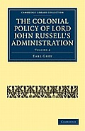 The Colonial Policy of Lord John Russell S Administration