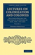 Lectures on Colonization and Colonies: Volume 1: Delivered Before the University of Oxford in 1839, 1840, and 1841