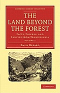 The Land Beyond the Forest: Facts, Figures, and Fancies from Transylvania