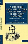 A Selection From The Letters & Despatches Of The First Napoleon - Volume 1 (Cambridge Library Collection -... by Napoleon Bonaparte