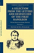 A Selection From The Letters & Despatches Of The First Napoleon - Volume 3 (Cambridge Library Collection -... by Napoleon Bonaparte
