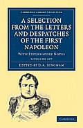A Selection From The Letters & Despatches Of The First Napoleon 3... by Napoleon Bonaparte