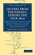 Letters from the Havana, During the Year 1820: Containing an Account of the Present State of the Island of Cuba, and Observations on the Slave Trade