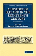 A History of Ireland in the Eighteenth Century 5 Volume Paperback Set