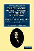 The Dispatches of Field Marshal the Duke of Wellington - Volume 5