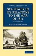 Sea Power in Its Relations to the War of 1812 - 2 Volume Set