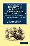 Lives of the Queens of Scotland and English Princesses: Connected with the Regal Succession of Great Britain