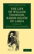 The Life of William Thomson, Baron Kelvin of Largs - 2 Volume Set