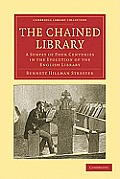 The Chained Library: A Survey of Four Centuries in the Evolution of the English Library