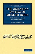 The Agrarian System of Moslem India: A Historical Essay with Appendices