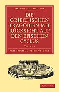 Die Griechischen Trag Dien Mit R Cksicht Auf Den Epischen Cyclus - Volume 3 (Cambridge Library Collection: Classics)