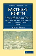 Farthest North: Being the Record of a Voyage of Exploration of the Ship Fram, 1893 96, and of a Fifteen Months' Sleigh Journey (Cambridge Library Collection - Travel and Exploration)