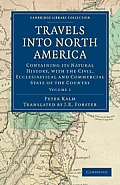 Travels Into North America: Containing Its Natural History, with the Civil, Ecclesiastical and Commercial State of the Country