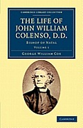 The Life of John William Colenso, D.D. - Volume 1