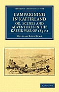 Campaigning in Kaffirland, Or, Scenes and Adventures in the Kaffir War of 1851 2