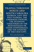 Travels Through North and South Carolina, Georgia, East and West Florida, the Cherokee Country, the Extensive Territories of the Muscogulges or Creek
