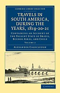 Travels in South America, During the Years, 1819-20-21 - Volume 2