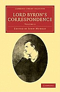 Lord Byron's Correspondence: Volume 2: Chiefly with Lady Melbourne, Mr. Hobhouse, the Hon. Douglas Kinnaird, and P.B. Shelley