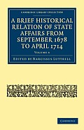 A Brief Historical Relation of State Affairs from September 1678 to April 1714 - Volume 6
