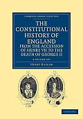 The Constitutional History of England from the Accession of Henry VII to the Death of George II - 2 Volume Set