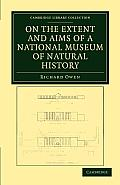 On the Extent and Aims of a National Museum of Natural History: Including the Substance of a Discourse on That Subject, Delivered at the Royal Institu