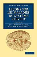 Lecons Sur Les Maladies Du Systeme Nerveux 2 Volume Set: Faites a la Salpetriere