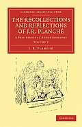 The Recollections and Reflections of J. R. Planche: A Professional Autobiography