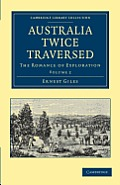 Australia Twice Traversed: Volume 2: The Romance of Exploration (Cambridge Library Collection - Travel and Exploration)