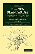 Icones Plantarum: Or, Figures, with Brief Descriptive Characters and Remarks of New or Rare Plants, Selected from the Author's Herbarium