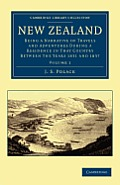 New Zealand: Being a Narrative of Travels and Adventures During a Residence in That Country Between the Years 1831 and 1837