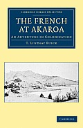 The French at Akaroa: An Adventure in Colonization (Cambridge Library Collection - History)