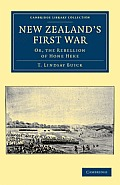 New Zealand's First War: Or, the Rebellion of Hone Heke