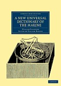 A New Universal Dictionary of the Marine: Illustrated with a Variety of Modern Designs of Shipping, Etc.