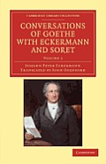 Conversations of Goethe with Eckermann and Soret - Volume 1