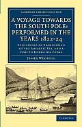 A Voyage Towards the South Pole: Performed in the Years 1822 24: Containing an Examination of the Antarctic Sea, and a Visit to Tierra del Fuego