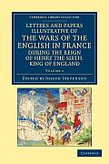 Letters and Papers Illustrative of the Wars of the English in France - Volume 1