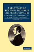 Early Years of His Royal Highness the Prince Consort