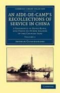 An Aide-de-Camp's Recollections of Service in China - Volume 1