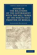 History of the Relations of the Government with the Hill Tribes of the North-East Frontier of Bengal