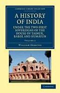 A History of India Under the Two First Sovereigns of the House of Taimur, Baber and Humayun - Volume 2