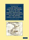 Journal of a Tour Through Part of the Snowy Range of the Him L Mountains, and to the Sources of the Rivers Jumna and Ganges