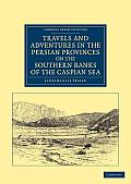 Travels and Adventures in the Persian Provinces on the Southern Banks of the Caspian Sea: With an Appendix Containing Short Notices of the Geology and