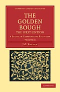 The Golden Bough: A Study in Comparative Religion (Cambridge Library Collection - Classics)