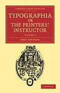 Typographia, or the Printers' Instructor: Including an Account of the Origin of Printing, with Biographical Notices of the Printers of England, from C (Cambridge Library Collection - Printing and Publ