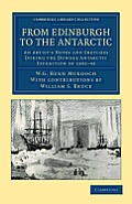 From Edinburgh to the Antarctic: An Artist's Notes and Sketches During the Dundee Antarctic Expedition of 1892 93