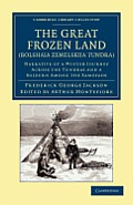 The Great Frozen Land (Bolshaia Zemelskija Tundra): Narrative of a Winter Journey Across the Tundras and a Sojourn Among the Samoyads