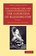 The Literary Life and Correspondence of the Countess of Blessington - Volume 1