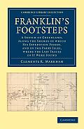 Franklin's Footsteps: A Sketch Of Greenland, Along The Shores Of Which His Expedition Passed, & Of The... by Clements Robert Markham